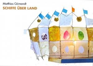 Karte-Matthias Görnandt - Schiffe über Land